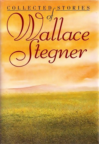The Collected Stories of Wallace Stegner: Stegner, Wallace