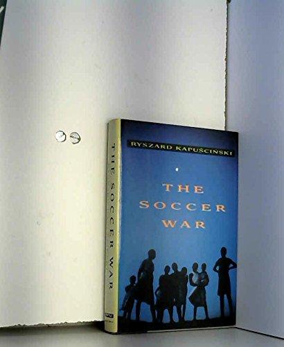 The Soccer War By Ryszard Kapuscinski Knopf 9780394584133 Irish
