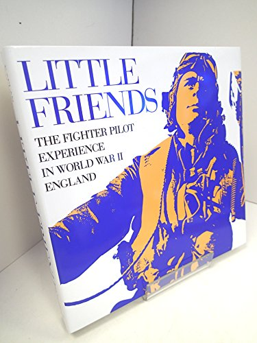 Little Friends: The Fighter Pilot Experience in World War II England