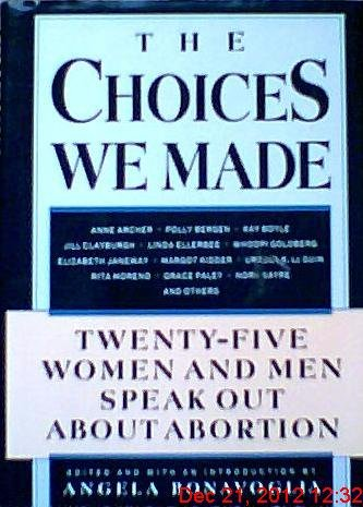 THE CHOICES WE MADE: 25 Women and Men Speak Out about Abortion: Bonavoglia, Angela (editor)