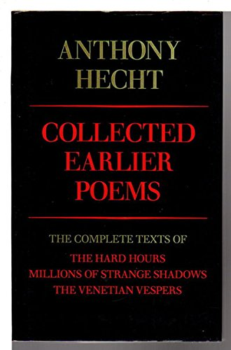 Collected Earlier Poems: Hecht, Anthony