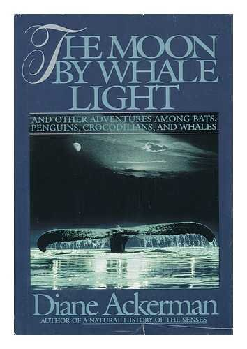 The Moon by Whale Light and Other Adventures among Bats, Penguins,Crocodilians, and Whales. SIGNED ...