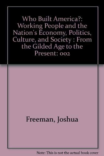 Who Built America? Working People and the Nation's Economy, Politics, Culture, and Society, ...