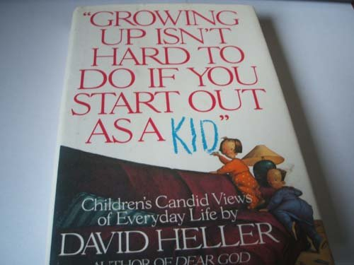 9780394587134: Growing Up Isn't Hard to Do If You Start Out As a Kid: Children's Candid Views of Everyday Life