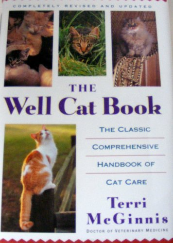 The Well Cat Book: The Classic Comprehensive Handbook of Cat Care: McGinnis D.V.M., Terri