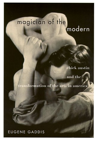 MAGICIAN OF THE MODERN, CHICK AUSTIN AND THE TRANSFORMATION OF THE ARTS IN AMERICA- - - - Signed-...