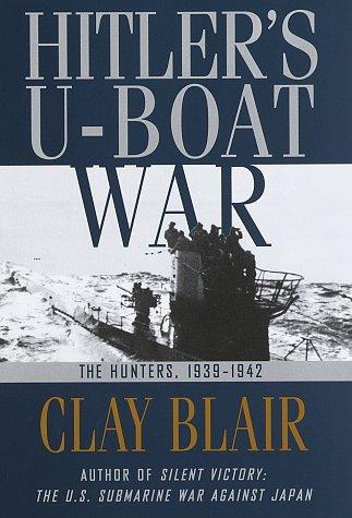 Hitler's U-Boat War. The Hunters 1939-1942.: Blair, Clay.