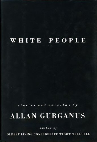 WHITE PEOPLE: Gurganus, Allan.