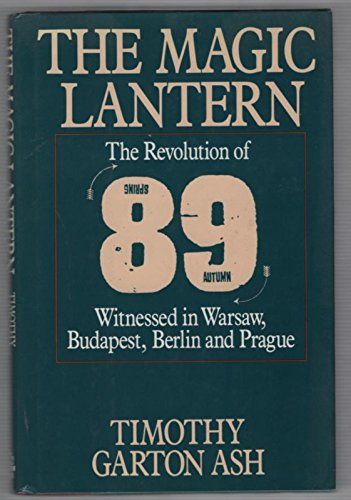 9780394588841: The Magic Lantern: The Revolution of '89 Witnessed in Warsaw, Budapest, Berlin and Prague