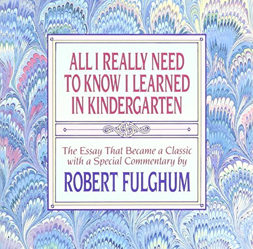 9780394588940: All I Really Need to Know I Learned in Kindergarten: The Essay That Became a Classic With Special Commentary by Robert Fulghum