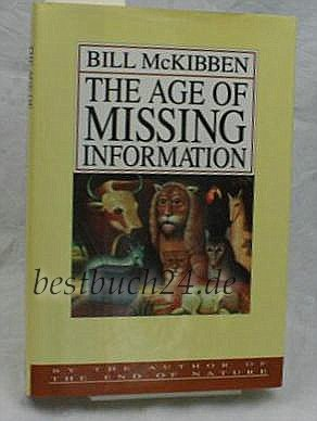 the age of missing information The age of missing information by bill mckibben highly personal and original    mckibben goes beyond marshall mcluhan's theory that the medium is the message.
