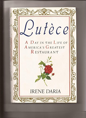 Lutece: A Day in the Life of America's Greatest Restaurant.: Daria, Irene. [Signed by Andre ...