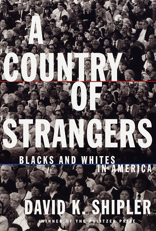 A Country of Strangers : Blacks and Whites in America: Shipler, David K.