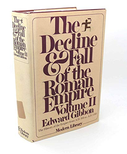 The Decline and Fall of the Roman Empire, Vol. 2: The History of the Empire from 395 A.D. to 1185...