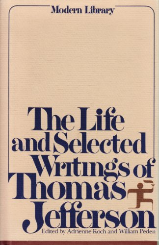 The Life and Selected Writings of Thomas: Thomas Jefferson