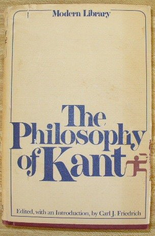The Philosophy of Kant: Immanuel Kant's Moral: Kant, Immanuel,edited By