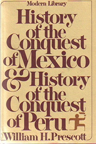 History of the Conquest of Mexico and: Prescott, William H.