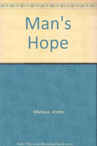 MAN'S HOPE: MALRAUX, Andre; GILBERT, Stewart & mACDONALD, Alastair Translators
