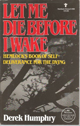 9780394620220: Let me die before I wake: Hemlock's book of self-deliverance for the dying
