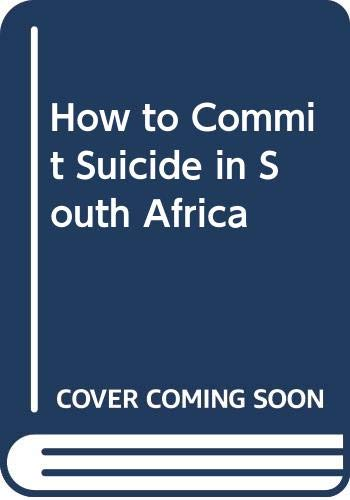 How to Commit Suicide in South Africa: Coe, Sue; Metz, Holly