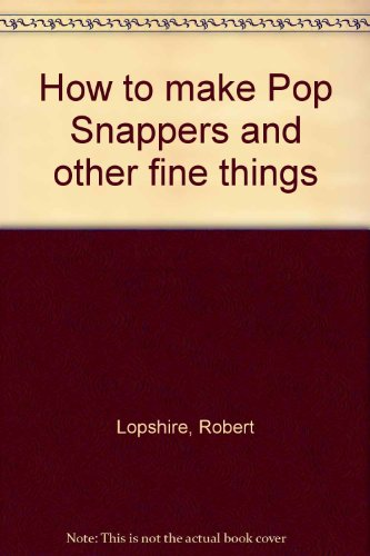 9780394620299: How to make Pop Snappers and other fine things