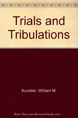 Trials And Tribulations [ Inscribed By The: Kunstler, William M.