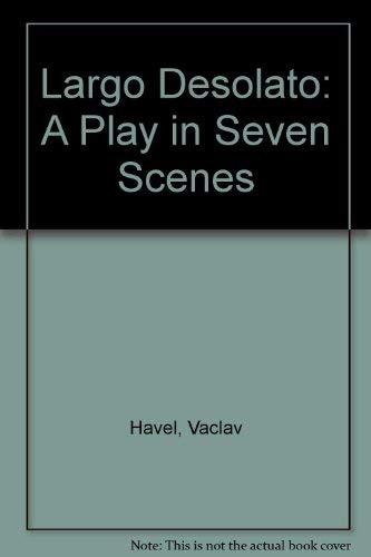 Largo Desolato: A Play in Seven Scenes: Vaclav Havel