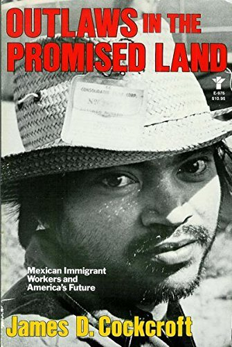 Outlaws in the promised land: Mexican immigrant workers and America's future (Grove Press Latin America series) (0394623657) by Cockcroft, James D