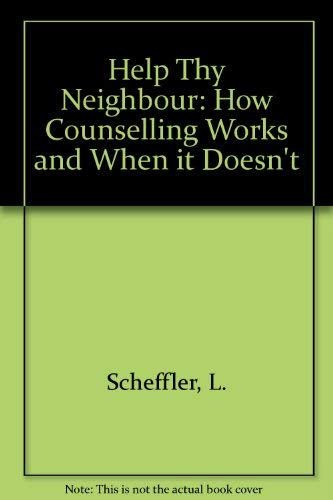 Help Thy Neighbor: How Counseling Works and When It Doesn't: Scheffler, Linda