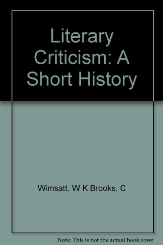 Literary Criticism: A Short History: Wimsatt, William K.;