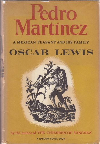 Pedro Martinez a Mexican Peasant and His Family: Oscar Lewis