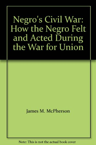 9780394703862: Negro's Civil War: How the Negro Felt and Acted During the War for Union