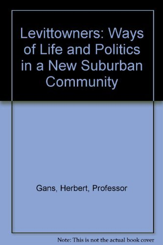 Levittowners : Ways of Life and Politics: Herbert J. Gans