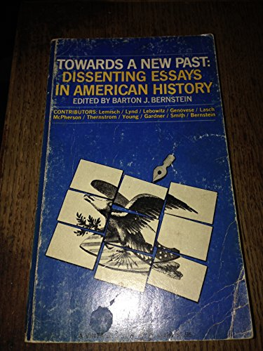 Towards a New Past: Dissenting Essays in American History.: Barton J. Bernstein, [Editor].