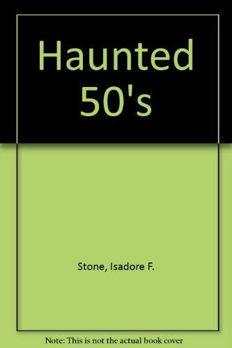Haunted Fifties: Isidore F. Stone