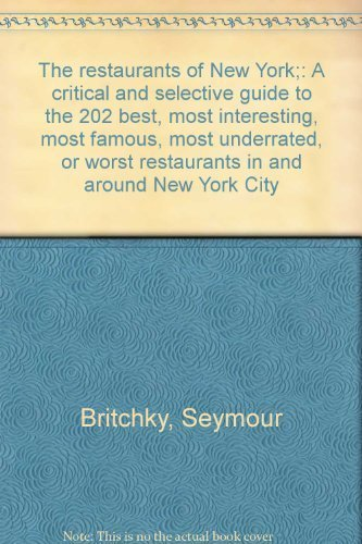 The restaurants of New York;: A critical and selective guide to the 202 best, most interesting, ...