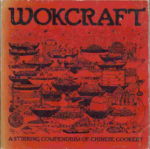 WOKCRAFT A Stirring Compendium of Chinese Cookery