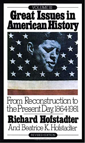 9780394708423: Great Issues in American History, Vol. III: From Reconstruction to the Present Day, 1864-1981