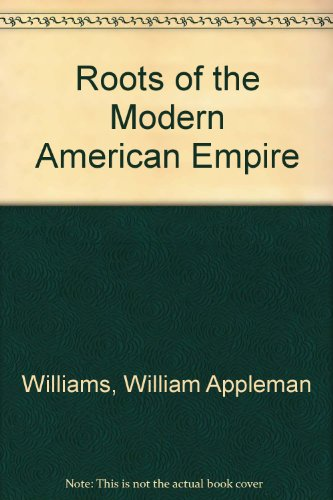 Roots of the Modern American Empire (0394708768) by William Appleman Williams