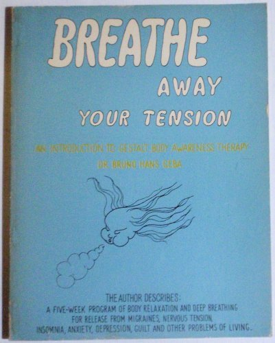 Breathe Away Your Tension An Introduction to Gestalt Body Awareness Therapy: Geba, Dr. Bruno Hans