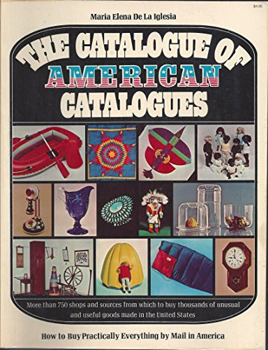 The catalogue of American catalogues;: How to buy practically everything by mail in America: De La ...