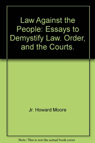 Law Against the People : Essays to: Howard Moore, Jr.;