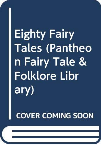 9780394710556: Eighty Fairy Tales (Pantheon Fairy Tale & Folklore Library)