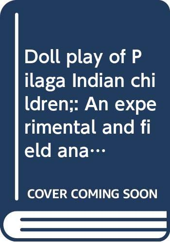 9780394710730: Doll play of Pilaga Indian children;: An experimental and field analysis of the behavior of the Pilaga Indian children,
