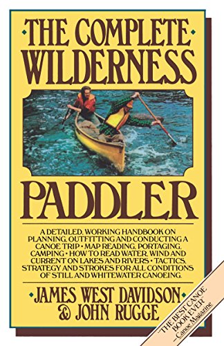 The Complete Wilderness Paddler (039471153X) by James West Davidson; John Rugge