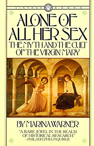 9780394711553: Alone of All Her Sex: The Myth and the Cult of the Virgin Mary