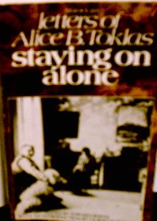 Staying on Alone: Letters of Alice B.: Alice B. Toklas