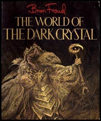 The World of the Dark Crystal Illustrations by Brian Froud: Llewellyn, J. J. Illust. by Brian Froud