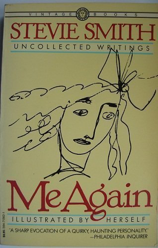 9780394713625: Me again: Uncollected writings of Stevie Smith ; illustrated by herself ; edited by Jack Barbera & William McBrien with a preface by James MacGibbon