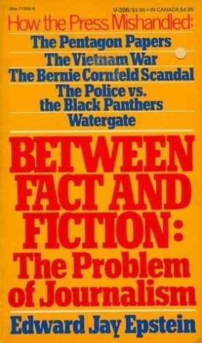 Between Fact and Fiction : The Problem of Journalism (Vol. 396): Epstein, Edward Jay